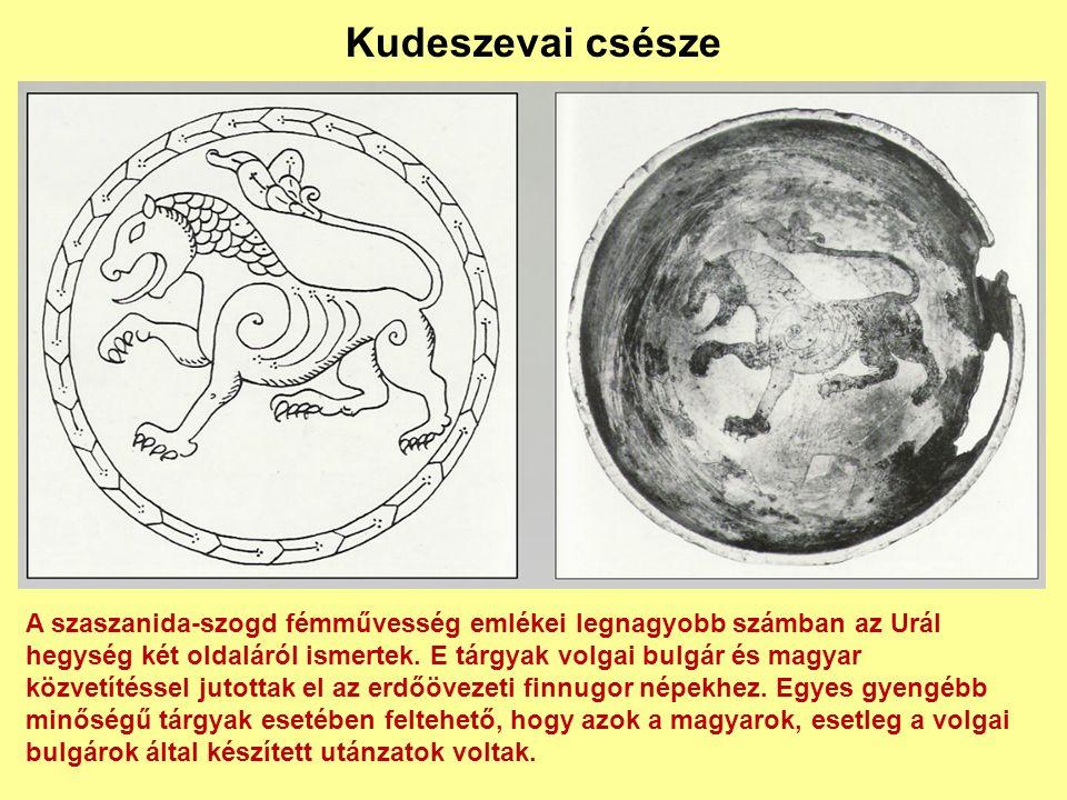 Kudeszevai csésze A szaszanida-szogd fémművesség emlékei legnagyobb számban az Urál hegység két oldaláról ismertek. E tárgyak volgai bulgár és magyar