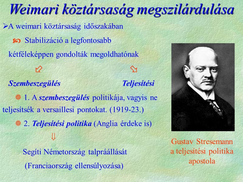  A weimari köztársaság időszakában  Stabilizáció a legfontosabb kétféleképpen gondolták megoldhatónak   Szembeszegülés Teljesítési  1.