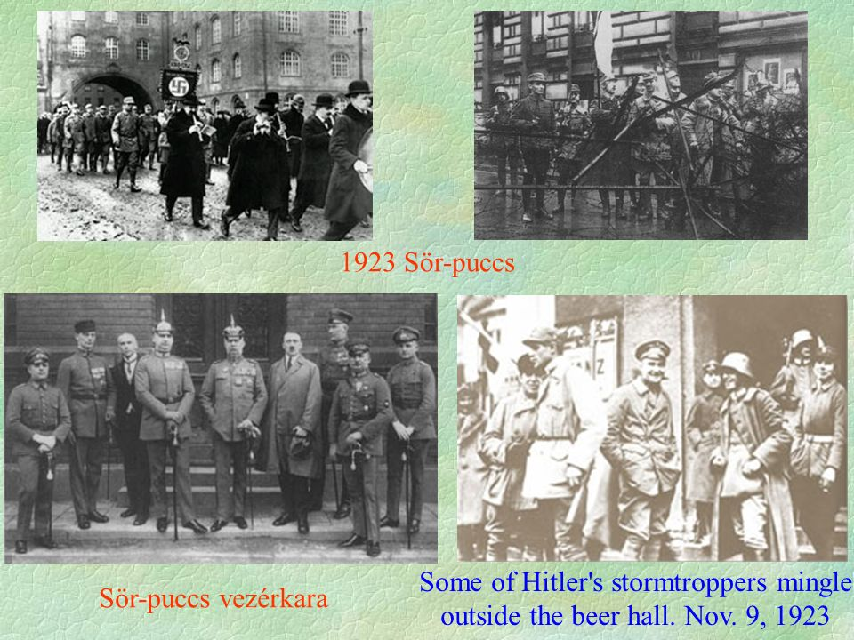 1923 Sör-puccs Sör-puccs vezérkara Some of Hitler s stormtroppers mingle outside the beer hall.