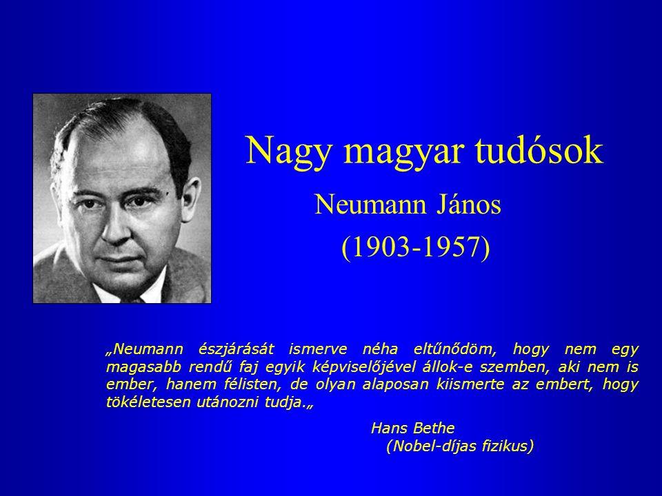 """Nagy magyar tudósok Neumann János (1903-1957) """"Neumann észjárását ismerve néha eltűnődöm, hogy nem egy magasabb rendű faj egyik képviselőjével állok-e szemben, aki nem is ember, hanem félisten, de olyan alaposan kiismerte az embert, hogy tökéletesen utánozni tudja."""" Hans Bethe (Nobel-díjas fizikus)"""