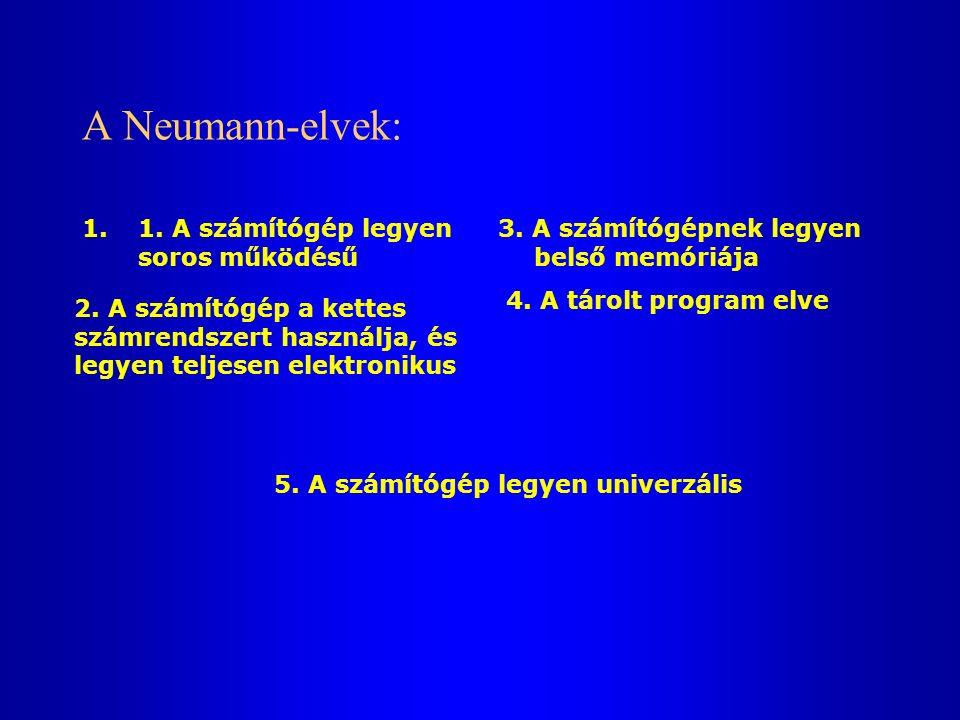 A Neumann-elvek: 1.1.A számítógép legyen soros működésű 3.