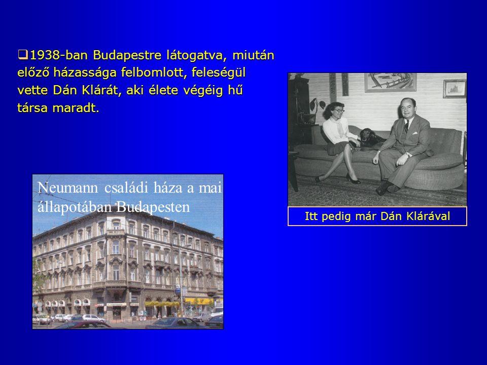 Neumann családi háza a mai állapotában Budapesten  1938-ban Budapestre látogatva, miután előző házassága felbomlott, feleségül vette Dán Klárát, aki élete végéig hű társa maradt.