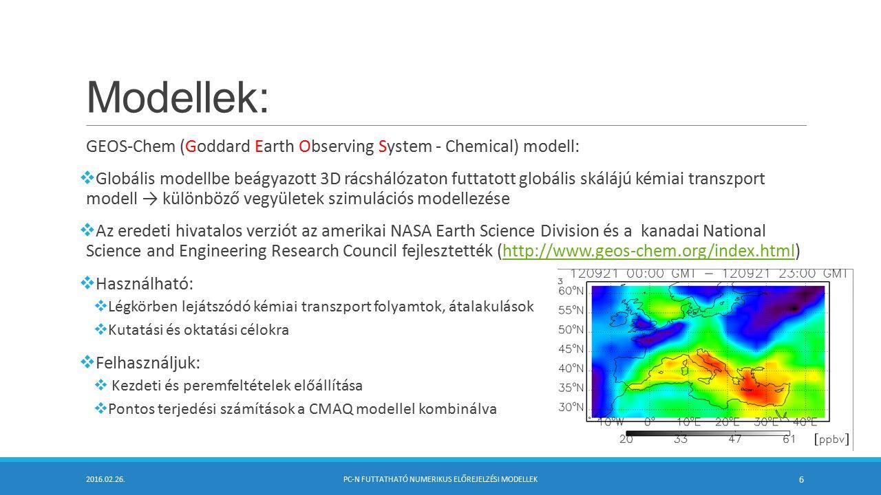 Modellek WRF (Weather Research and Forecasting) modell:  Időjárás kutató és előrejelző modell → kutatás és operatív előrejelzési feladatok  Az NCAR (Nemzeti Légkör Kutató Központ), a NOAA (USA Nemzeti Óceáni és Meteorológiai Szolgálat) és több egyetem, kutatóintézet fejleszti (http://www.mmm.ucar.edu/wrf/users/)  Használható:  Légkörfizikai, parametrizációs kutatás  Valós-idejű numerikus időjárás előrejelzés  Adatasszimiláció  Regionális klímavizsgálatok  Felhasználjuk:  Csatolt levegőkémiai alkalmazás  Meteorológiai bemenő adatok szolgáltatása 2016.02.26.PC-N FUTTATHATÓ NUMERIKUS ELŐREJELZÉSI MODELLEK 7