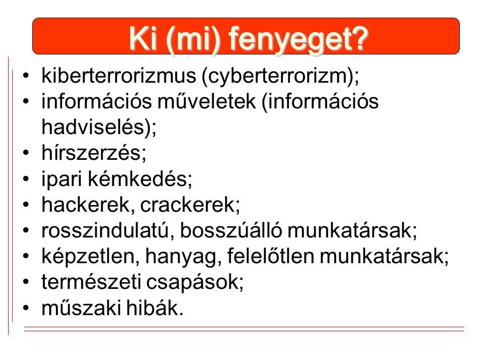 Ki (mi) fenyeget? kiberterrorizmus (cyberterrorizm); információs műveletek (információs hadviselés); hírszerzés; ipari kémkedés; hackerek, crackerek;