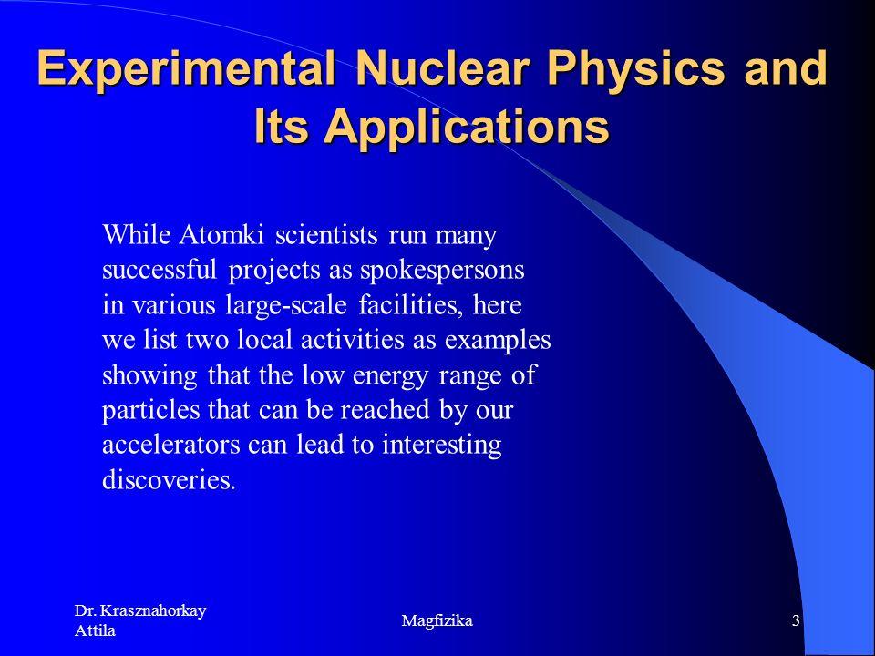 http://www.nupecc.org/npn/npn254.pdf Dr. Krasznahorkay AttilaMagfizika2