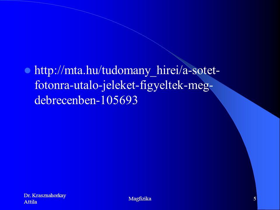 Dr. Krasznahorkay Attila Magfizika35 Az Univerzum története NAGY BUMM Részecskegyorsítók