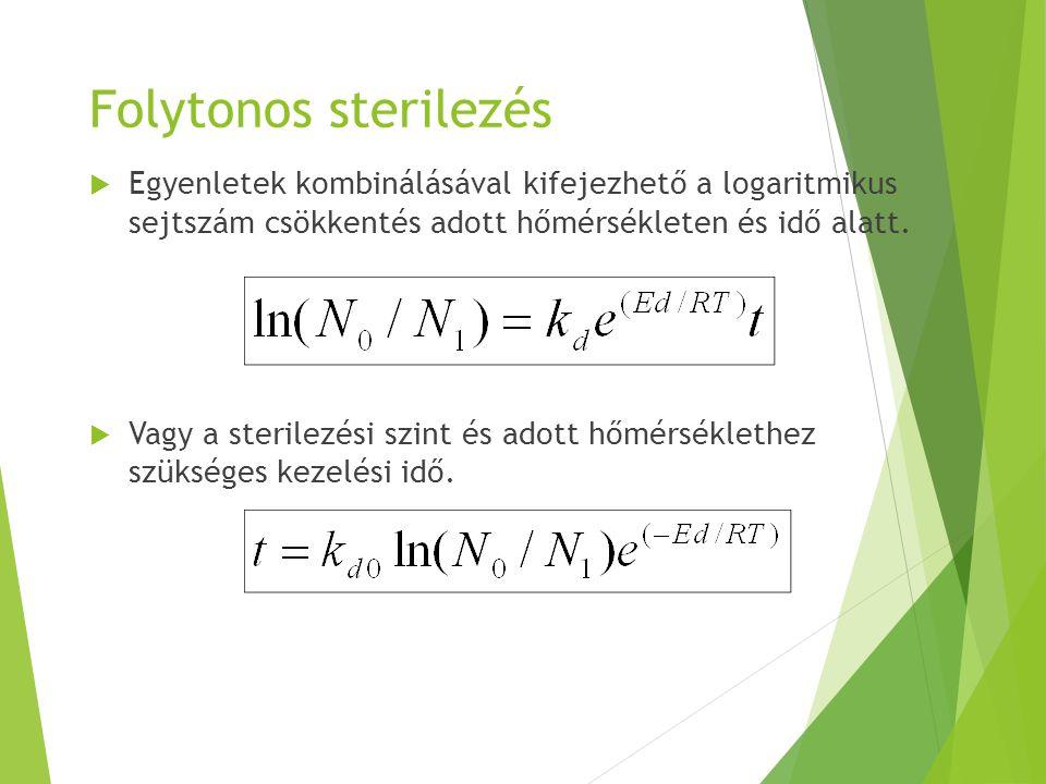Folytonos sterilezés  Egyenletek kombinálásával kifejezhető a logaritmikus sejtszám csökkentés adott hőmérsékleten és idő alatt.  Vagy a sterilezési