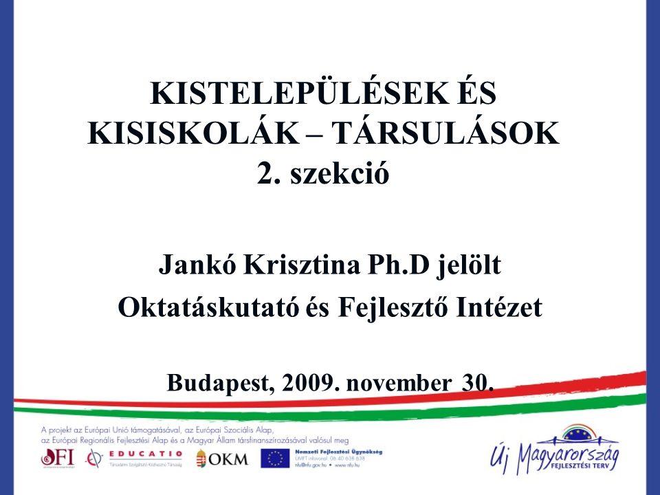 KISTELEPÜLÉSEK ÉS KISISKOLÁK – TÁRSULÁSOK 2. szekció Jankó Krisztina Ph.D jelölt Oktatáskutató és Fejlesztő Intézet Budapest, 2009. november 30.
