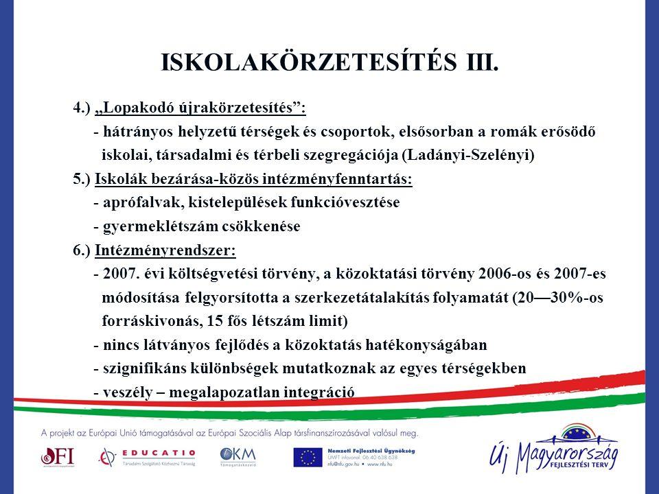 """ISKOLAKÖRZETESÍTÉS III. 4.) """"Lopakodó újrakörzetesítés"""": - hátrányos helyzetű térségek és csoportok, elsősorban a romák erősödő iskolai, társadalmi és"""