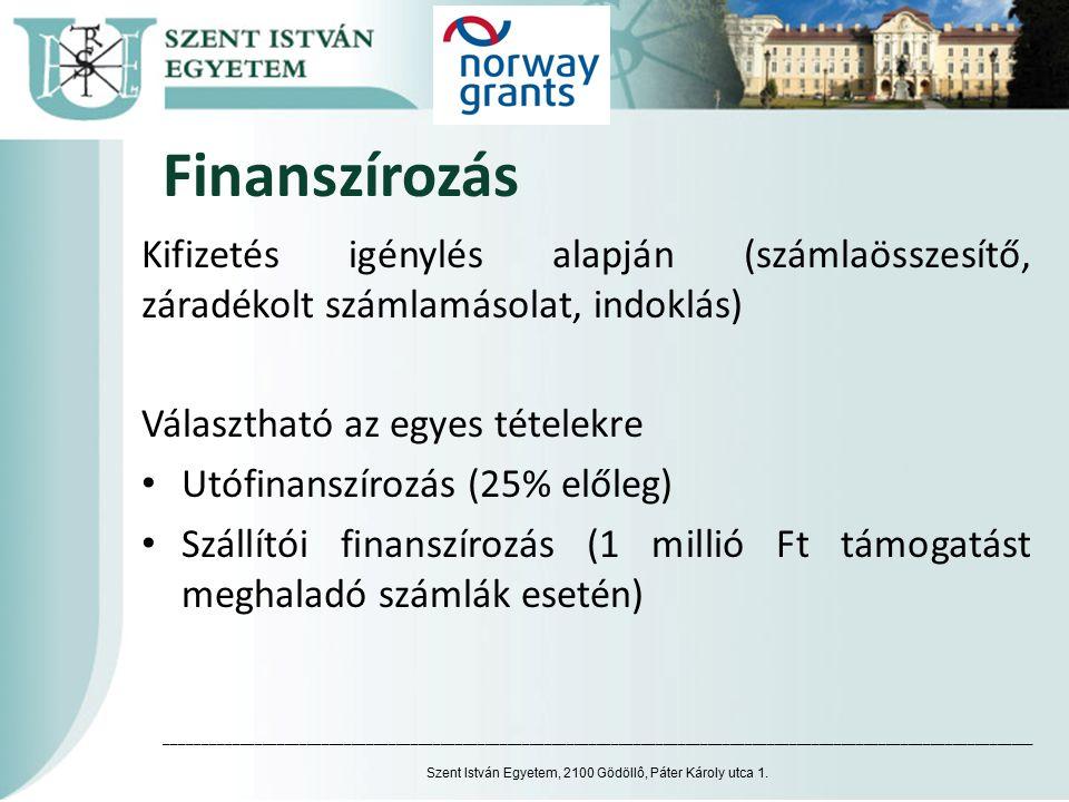 Finanszírozás Kifizetés igénylés alapján (számlaösszesítő, záradékolt számlamásolat, indoklás) Választható az egyes tételekre Utófinanszírozás (25% el