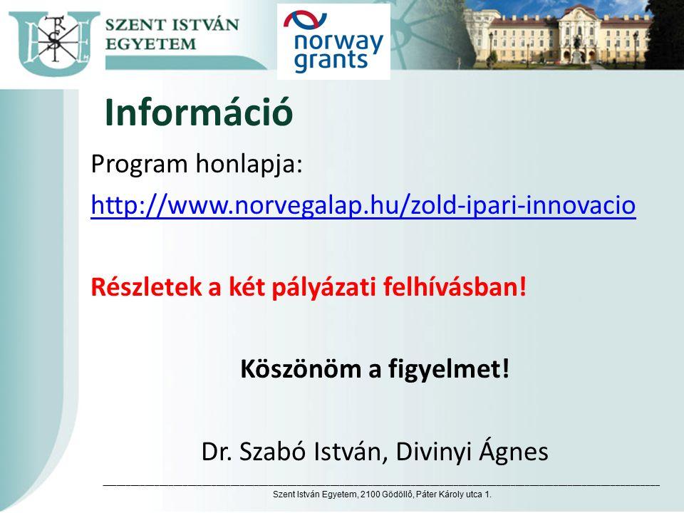 Információ Program honlapja: http://www.norvegalap.hu/zold-ipari-innovacio Részletek a két pályázati felhívásban! Köszönöm a figyelmet! Dr. Szabó Istv
