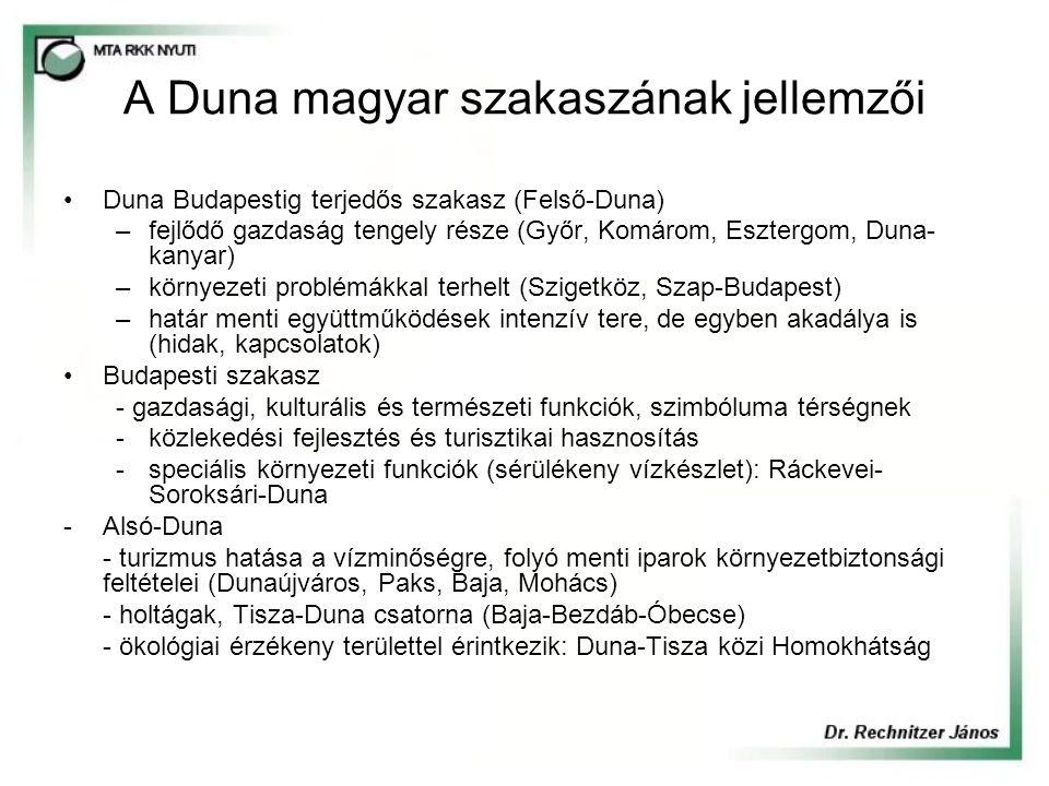 A Duna magyar szakaszának jellemzői Duna Budapestig terjedős szakasz (Felső-Duna) –fejlődő gazdaság tengely része (Győr, Komárom, Esztergom, Duna- kanyar) –környezeti problémákkal terhelt (Szigetköz, Szap-Budapest) –határ menti együttműködések intenzív tere, de egyben akadálya is (hidak, kapcsolatok) Budapesti szakasz - gazdasági, kulturális és természeti funkciók, szimbóluma térségnek -közlekedési fejlesztés és turisztikai hasznosítás -speciális környezeti funkciók (sérülékeny vízkészlet): Ráckevei- Soroksári-Duna -Alsó-Duna - turizmus hatása a vízminőségre, folyó menti iparok környezetbiztonsági feltételei (Dunaújváros, Paks, Baja, Mohács) - holtágak, Tisza-Duna csatorna (Baja-Bezdáb-Óbecse) - ökológiai érzékeny területtel érintkezik: Duna-Tisza közi Homokhátság