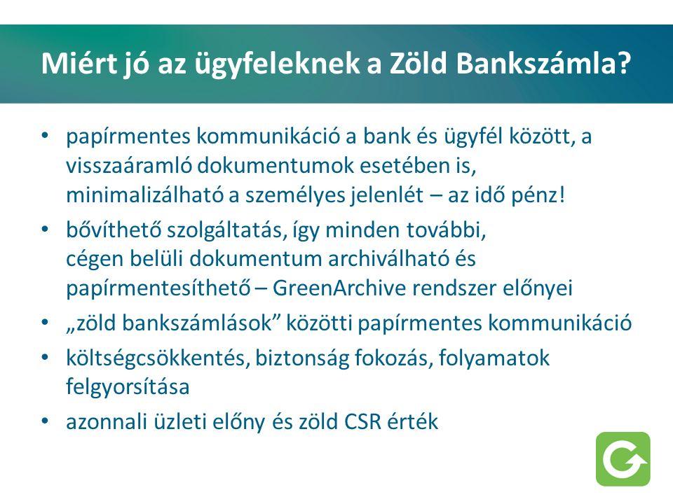 Miért jó az ügyfeleknek a Zöld Bankszámla? papírmentes kommunikáció a bank és ügyfél között, a visszaáramló dokumentumok esetében is, minimalizálható