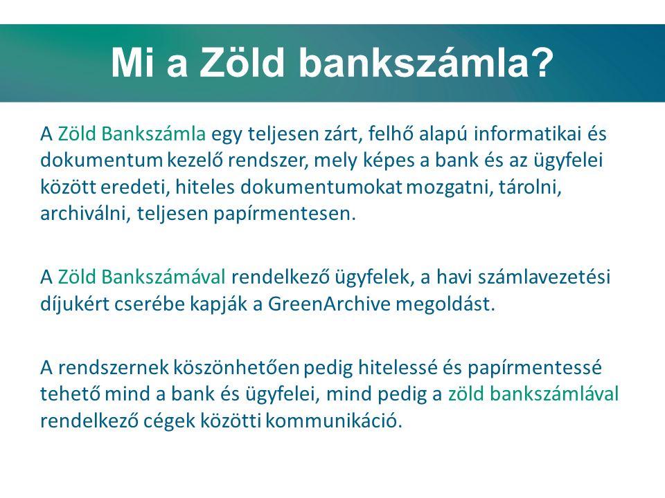 Mi a Zöld bankszámla? A Zöld Bankszámla egy teljesen zárt, felhő alapú informatikai és dokumentum kezelő rendszer, mely képes a bank és az ügyfelei kö