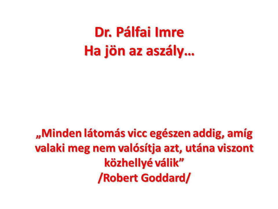 """Dr. Pálfai Imre Ha jön az aszály… """"Minden látomás vicc egészen addig, amíg valaki meg nem valósítja azt, utána viszont közhellyé válik"""" /Robert Goddar"""