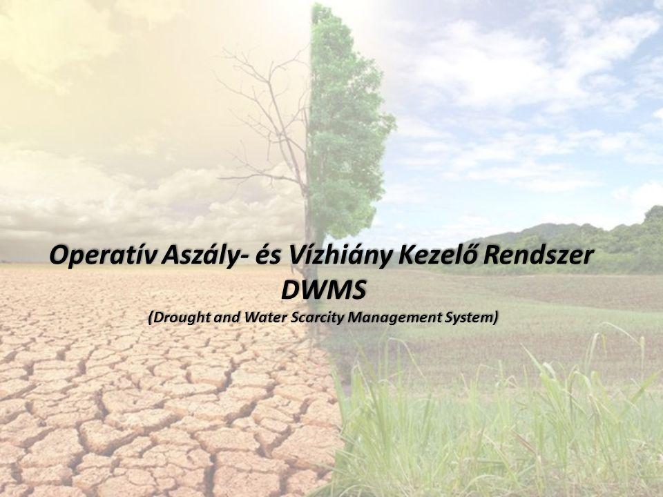 Operatív Aszály- és Vízhiány Kezelő Rendszer DWMS (Drought and Water Scarcity Management System)