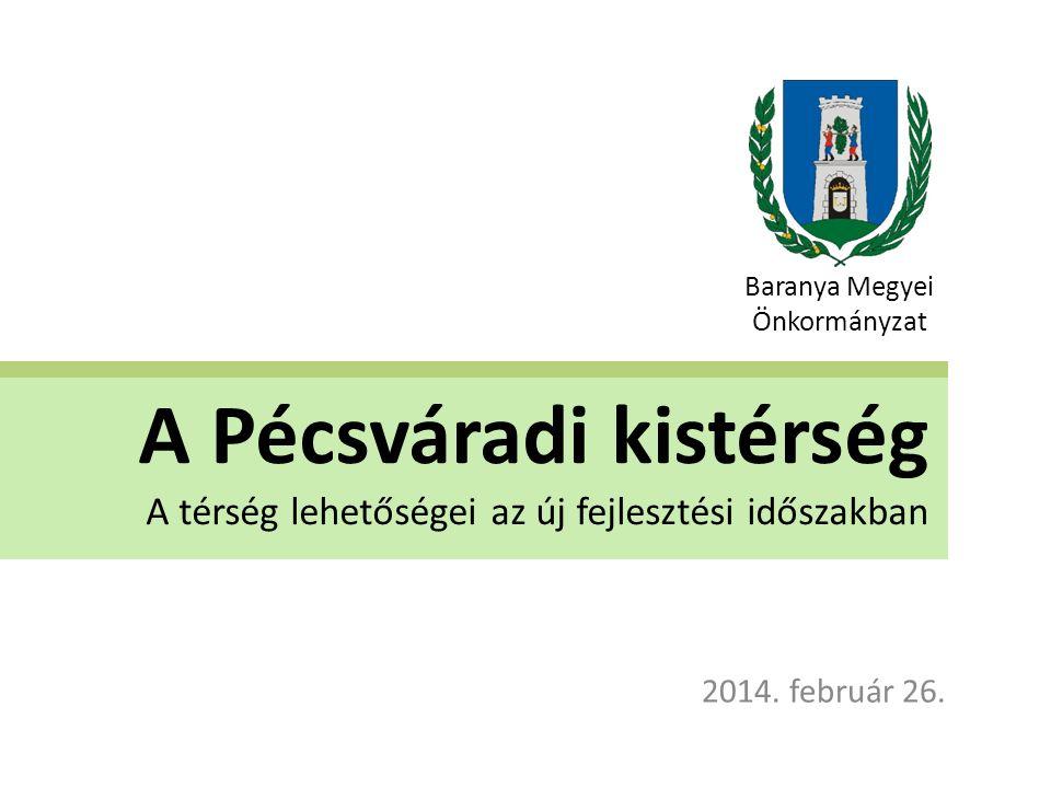 A Pécsváradi kistérség A térség lehetőségei az új fejlesztési időszakban 2014.
