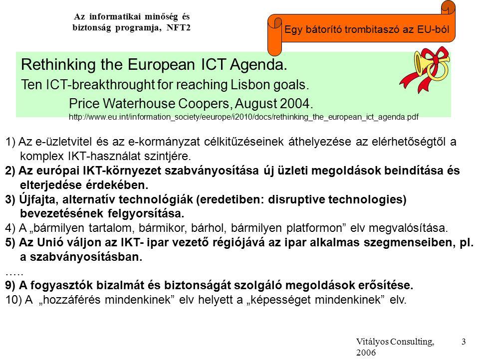 Vitályos Consulting, 2006 Az informatikai minőség és biztonság programja, NFT2 3 Rethinking the European ICT Agenda.