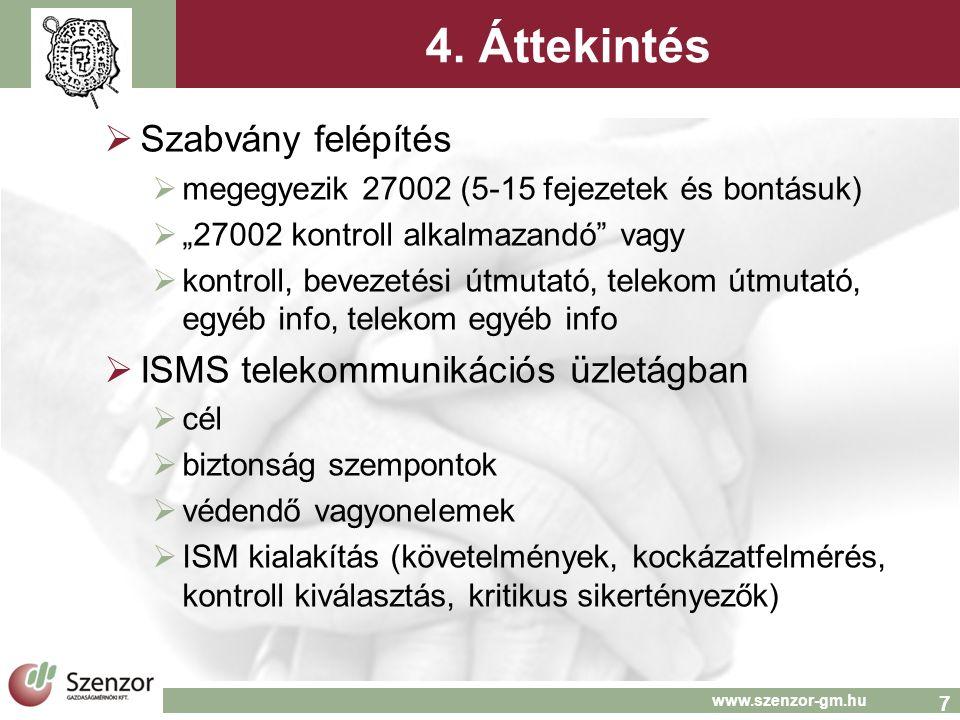 8 www.szenzor-gm.hu Példák telekom kiegészítésre  titoktartási nyilatkozat tartalma, spec telekom szempontok, szervezeten belül funkciótól függhet (6.1.5)  Vevői és 3.