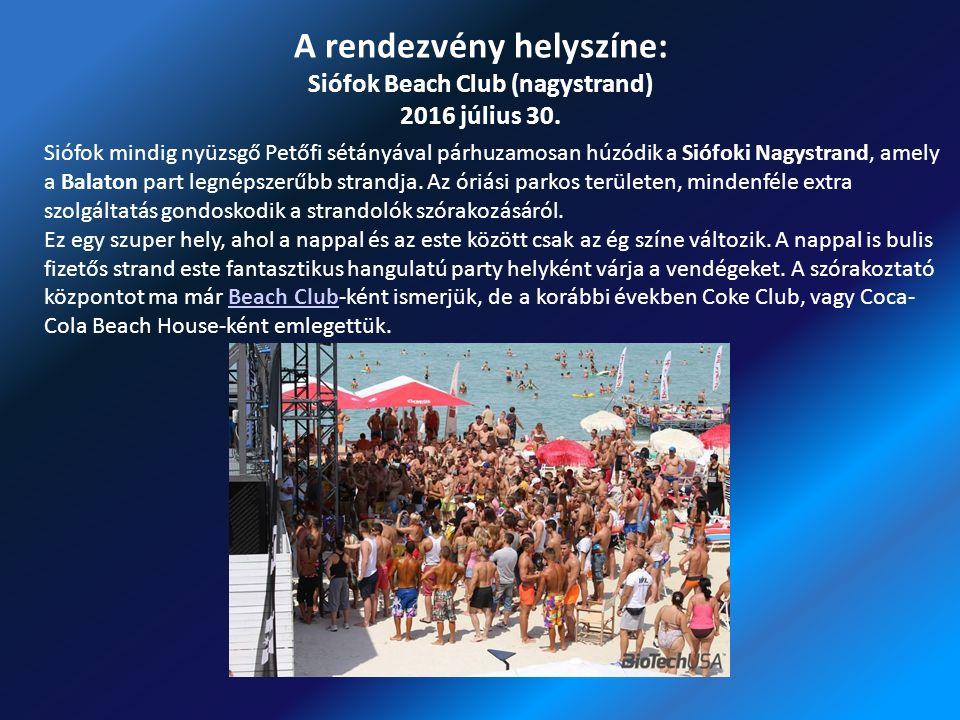 A rendezvény helyszíne: Siófok Beach Club (nagystrand) 2016 július 30.