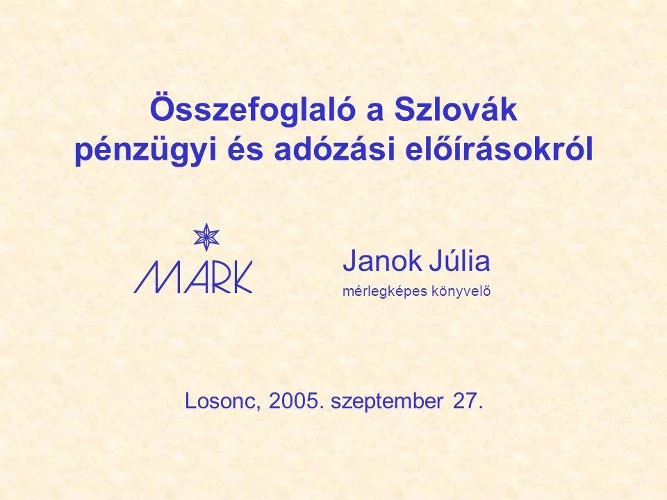 Összefoglaló a Szlovák pénzügyi és adózási előírásokról Janok Júlia mérlegképes könyvelő Losonc, 2005.