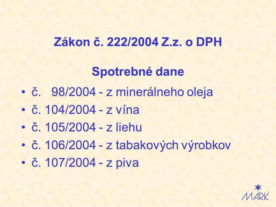 Zákon č. 222/2004 Z.z. o DPH Spotrebné dane č. 98/2004 - z minerálneho oleja č.