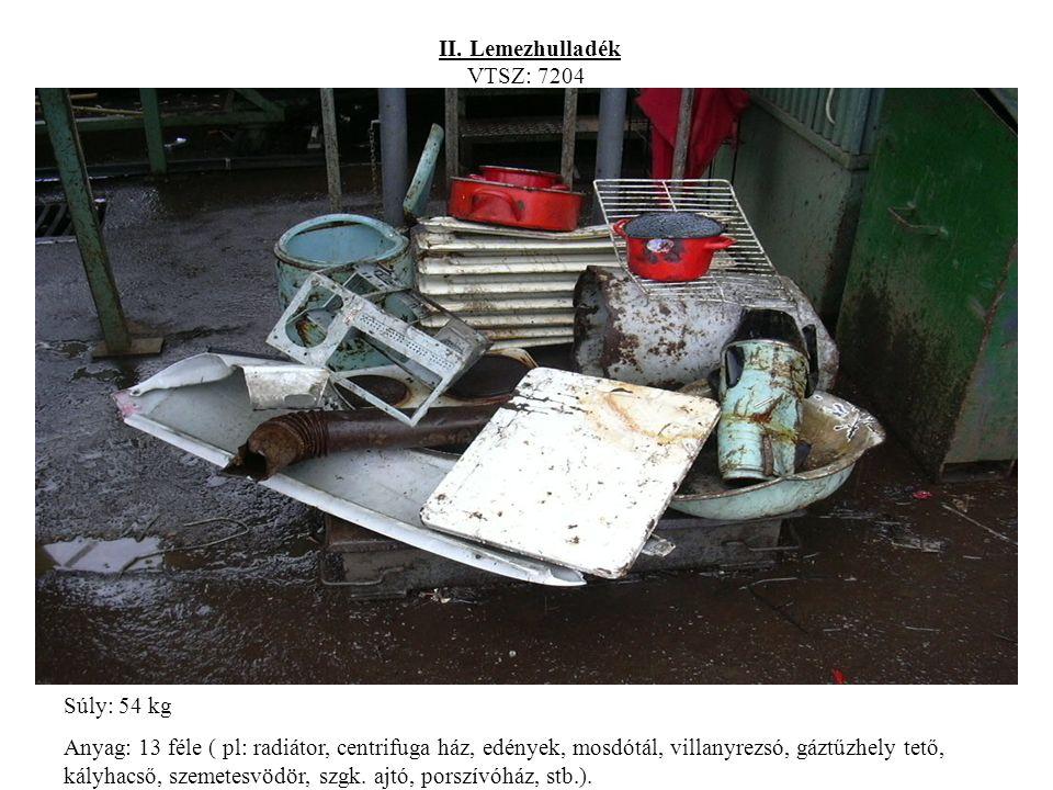 II. Lemezhulladék VTSZ: 7204 Súly: 54 kg Anyag: 13 féle ( pl: radiátor, centrifuga ház, edények, mosdótál, villanyrezsó, gáztűzhely tető, kályhacső, s