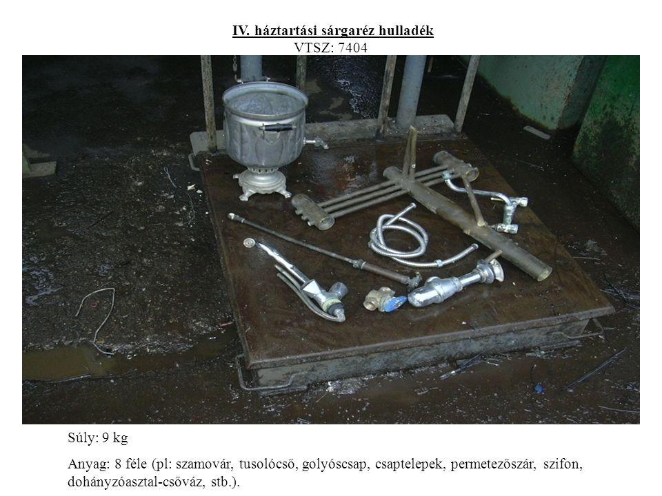 IV. háztartási sárgaréz hulladék VTSZ: 7404 Súly: 9 kg Anyag: 8 féle (pl: szamovár, tusolócső, golyóscsap, csaptelepek, permetezőszár, szifon, dohányz