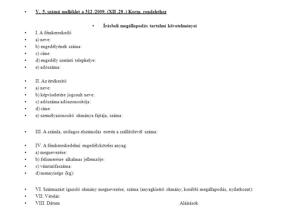 V. 5. számú melléklet a 312 /2009. (XII.28.) Korm. rendelethez Írásbeli megállapodás tartalmi követelményei I. A fémkereskedő a) neve: b) engedélyének