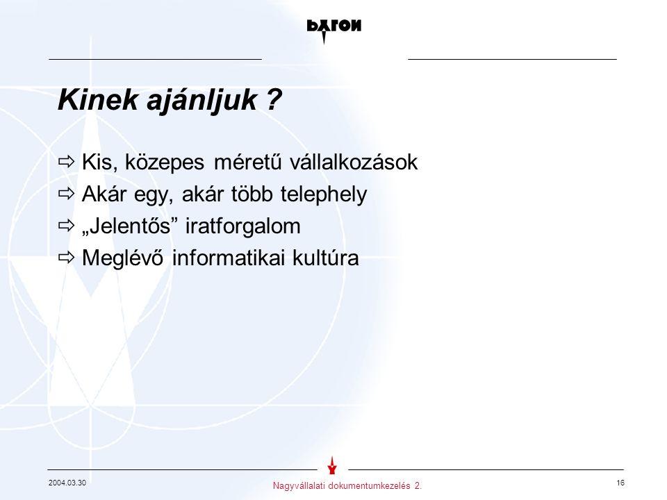 2004.03.30 16 Nagyvállalati dokumentumkezelés 2. Kinek ajánljuk .