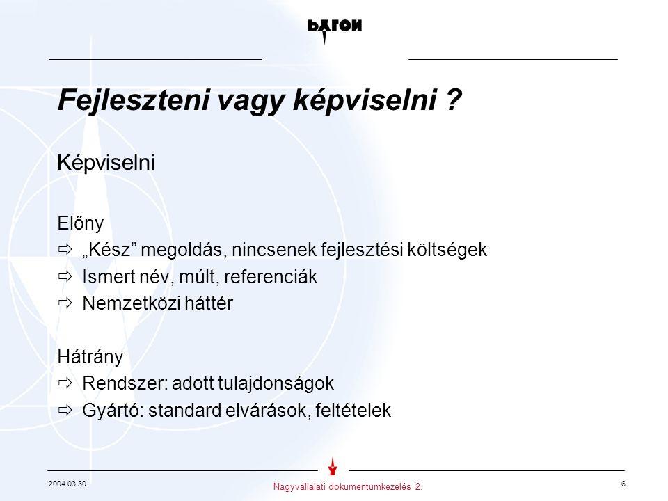 2004.03.30 6 Nagyvállalati dokumentumkezelés 2. Fejleszteni vagy képviselni .