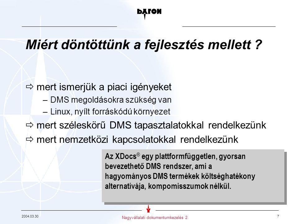 2004.03.30 7 Nagyvállalati dokumentumkezelés 2. Miért döntöttünk a fejlesztés mellett .