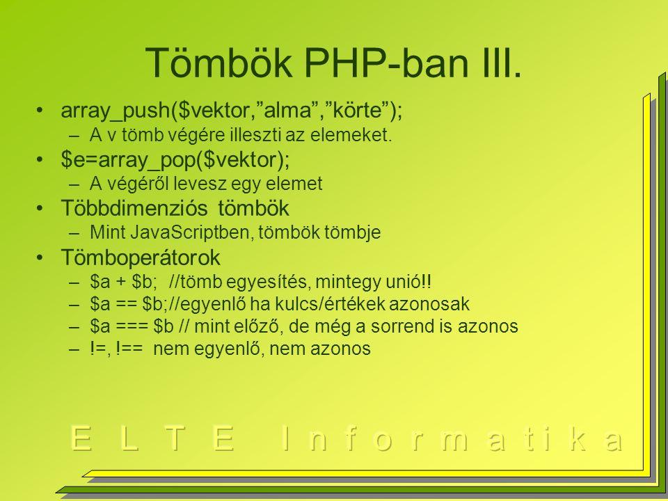 Tömbök PHP-ban III. array_push($vektor, alma , körte ); –A v tömb végére illeszti az elemeket.