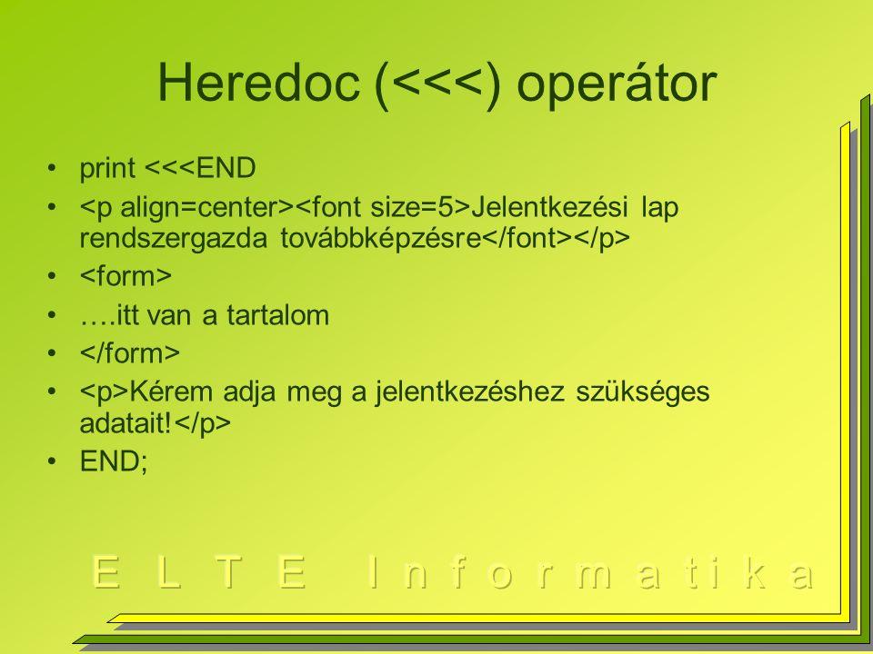 Heredoc (<<<) operátor print <<<END Jelentkezési lap rendszergazda továbbképzésre ….itt van a tartalom Kérem adja meg a jelentkezéshez szükséges adatait.