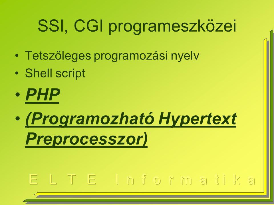 SSI, CGI programeszközei Tetszőleges programozási nyelv Shell script PHP (Programozható Hypertext Preprocesszor)