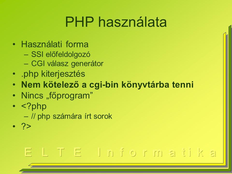 """PHP használata Használati forma –SSI előfeldolgozó –CGI válasz generátor.php kiterjesztés Nem kötelező a cgi-bin könyvtárba tenni Nincs """"főprogram < php –// php számára írt sorok >"""
