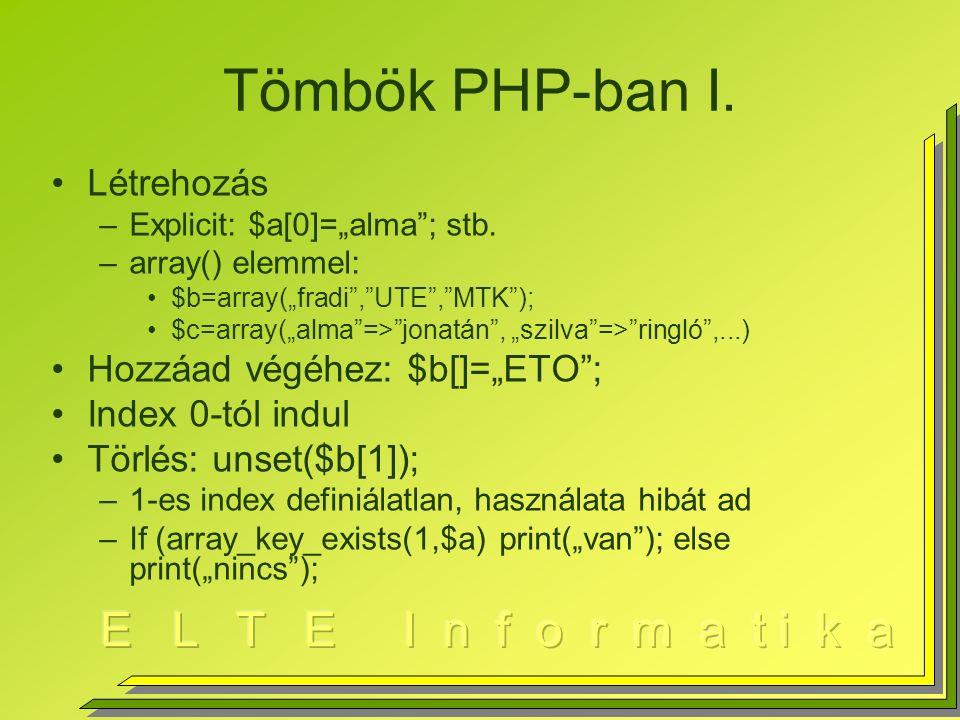 """Tömbök PHP-ban I. Létrehozás –Explicit: $a[0]=""""alma ; stb."""