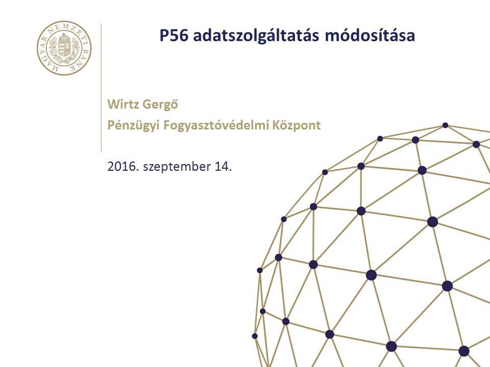 P56 adatszolgáltatás módosítása Wirtz Gergő Pénzügyi Fogyasztóvédelmi Központ 2016. szeptember 14.