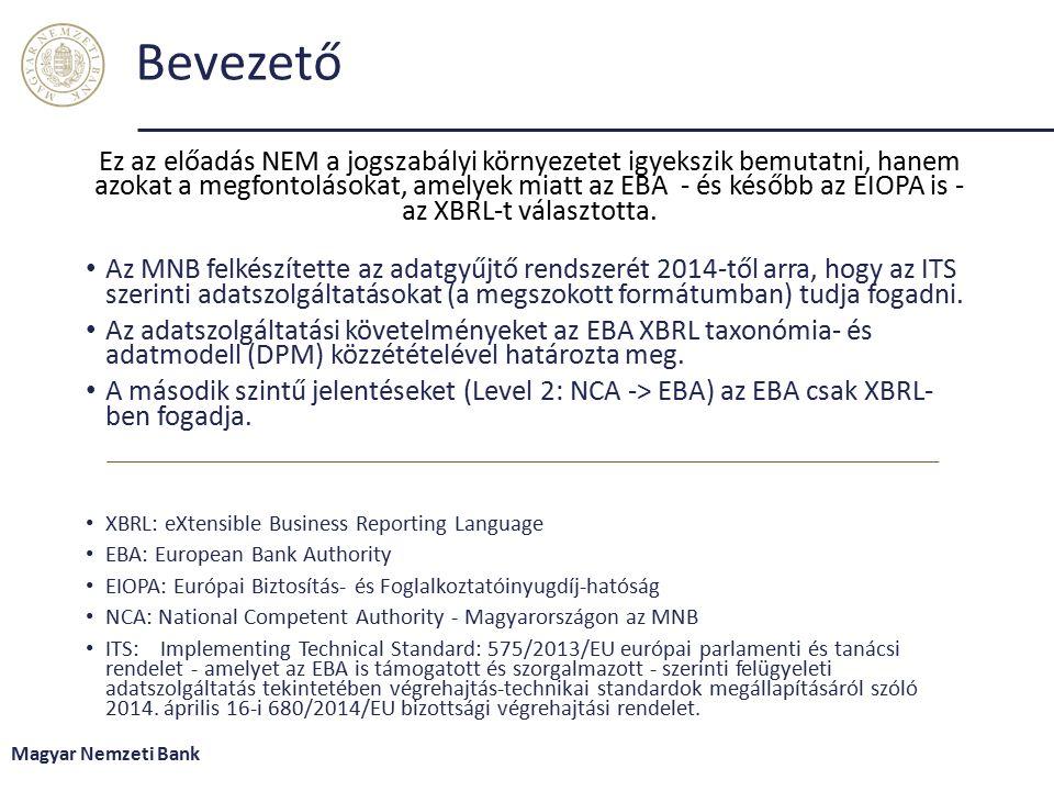 Bevezető Ez az előadás NEM a jogszabályi környezetet igyekszik bemutatni, hanem azokat a megfontolásokat, amelyek miatt az EBA - és később az EIOPA is - az XBRL-t választotta.
