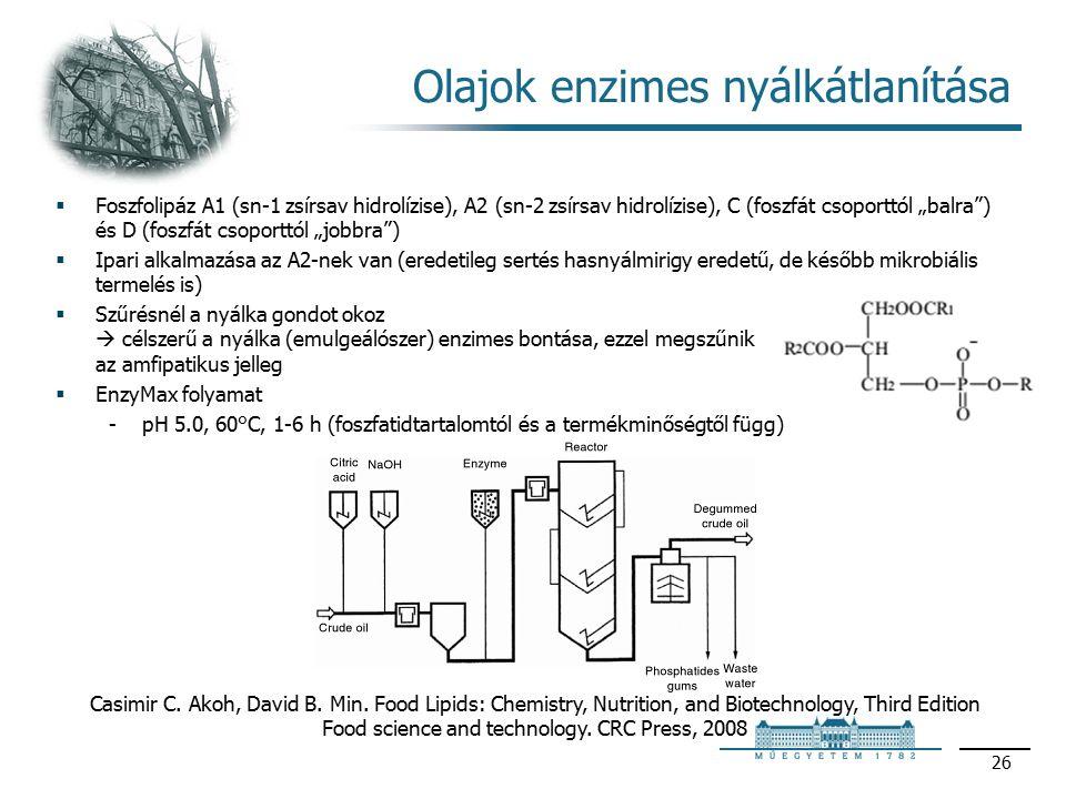 """Olajok enzimes nyálkátlanítása  Foszfolipáz A1 (sn-1 zsírsav hidrolízise), A2 (sn-2 zsírsav hidrolízise), C (foszfát csoporttól """"balra ) és D (foszfát csoporttól """"jobbra )  Ipari alkalmazása az A2-nek van (eredetileg sertés hasnyálmirigy eredetű, de később mikrobiális termelés is)  Szűrésnél a nyálka gondot okoz  célszerű a nyálka (emulgeálószer) enzimes bontása, ezzel megszűnik az amfipatikus jelleg  EnzyMax folyamat pH 5.0, 60°C, 1-6 h (foszfatidtartalomtól és a termékminőségtől függ) 26 Casimir C."""