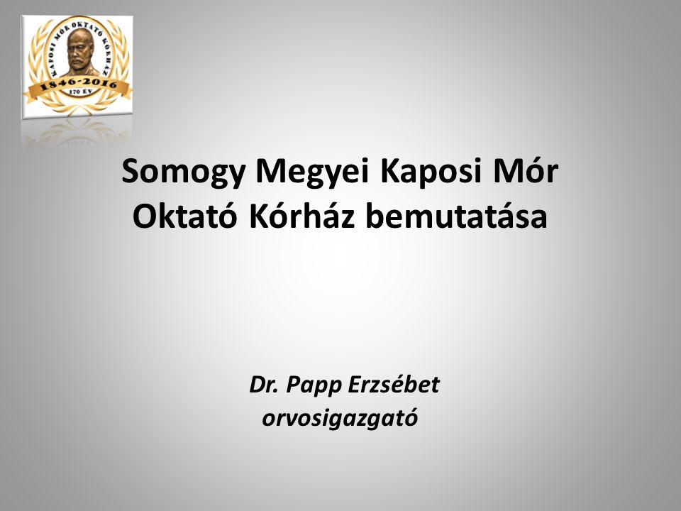 Somogy Megyei Kaposi Mór Oktató Kórház bemutatása Dr. Papp Erzsébet orvosigazgató