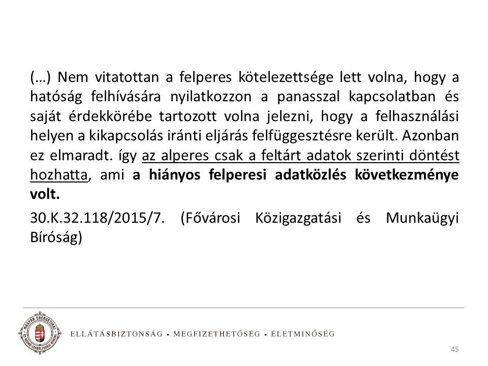 (…) Nem vitatottan a felperes kötelezettsége lett volna, hogy a hatóság felhívására nyilatkozzon a panasszal kapcsolatban és saját érdekkörébe tartozott volna jelezni, hogy a felhasználási helyen a kikapcsolás iránti eljárás felfüggesztésre került.