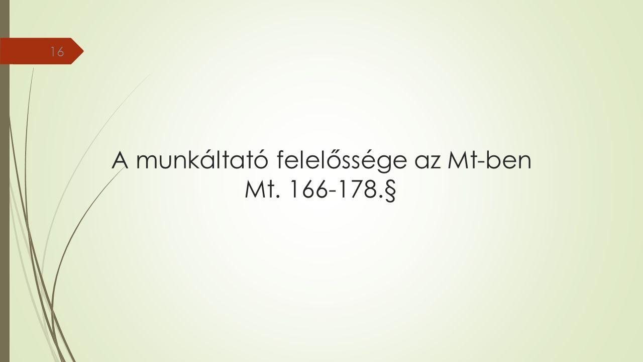 A munkáltató felelőssége az Mt-ben Mt. 166-178.§ 16