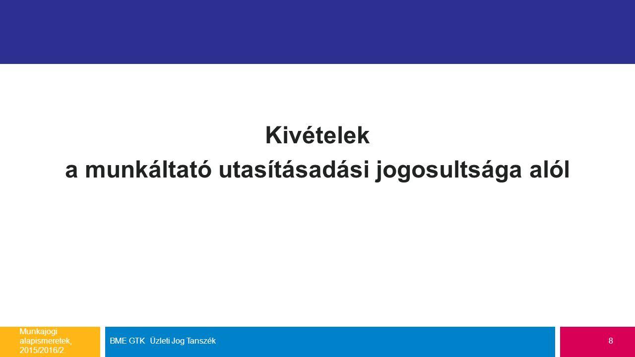 Kivételek a munkáltató utasításadási jogosultsága alól Munkajogi alapismeretek, 2015/2016/2.