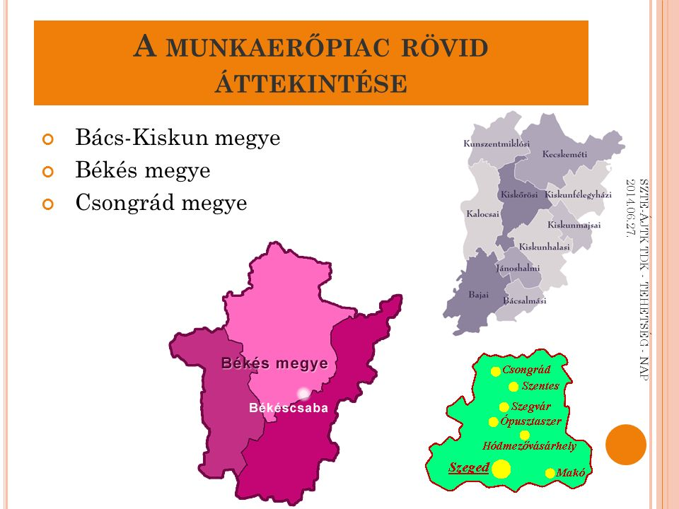 A MUNKAERŐPIAC RÖVID ÁTTEKINTÉSE Bács-Kiskun megye Békés megye Csongrád megye SZTE-ÁJTK TDK - TEHETSÉG - NAP 2014.06.27.