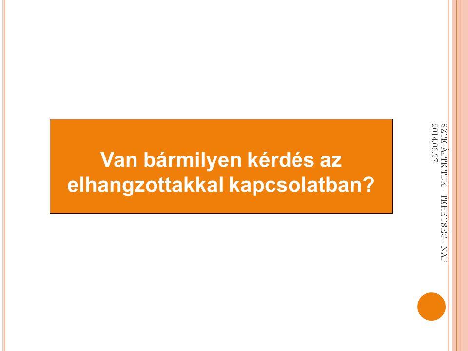 Van bármilyen kérdés az elhangzottakkal kapcsolatban SZTE-ÁJTK TDK - TEHETSÉG - NAP 2014.06.27.