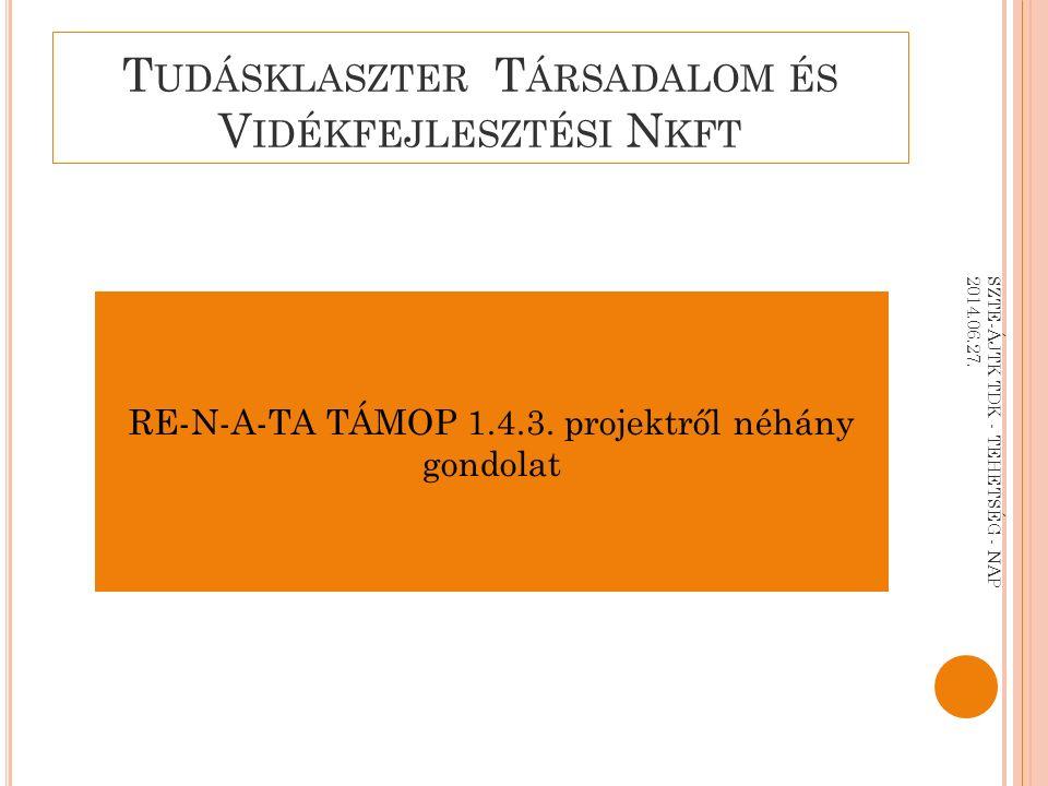 T UDÁSKLASZTER T ÁRSADALOM ÉS V IDÉKFEJLESZTÉSI N KFT RE-N-A-TA TÁMOP 1.4.3.