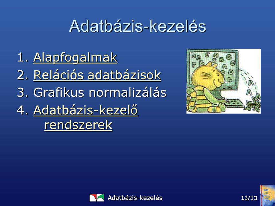 Adatbázis-kezelés 13/13 Adatbázis-kezelés 1. Alapfogalmak Alapfogalmak 2.