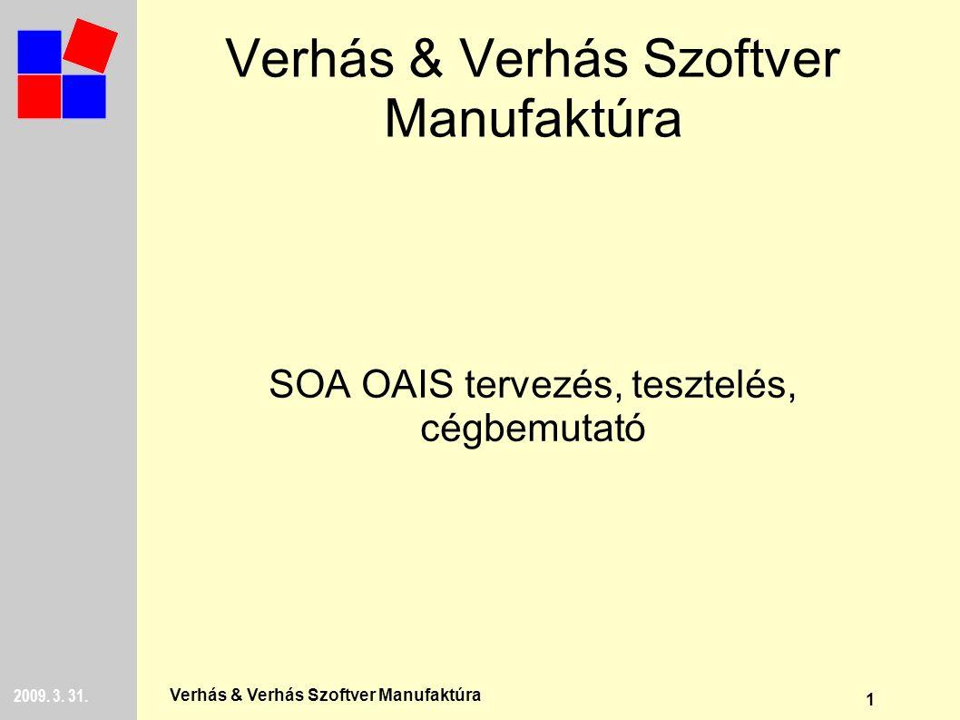 1 2009. 3. 31. Verhás & Verhás Szoftver Manufaktúra SOA OAIS tervezés, tesztelés, cégbemutató