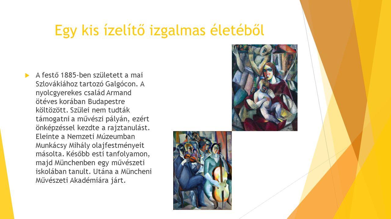 Egy kis ízelítő izgalmas életéből  A festő 1885-ben született a mai Szlovákiához tartozó Galgócon.